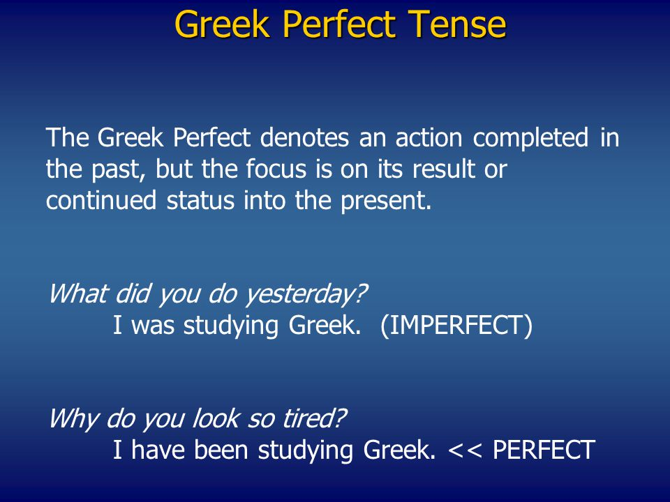 Greek Verbs PERFECT MIDDLE/PASSIVE INDICATIVE PERFECT MIDDLE/PASSIVE INDICATIVE SingularPlural 1 st λ έ λυ λελ ύ 2 nd λ έ λυ λελ ύ 3 rd λ έ λυ λελ ύ Reduplicate the first letter