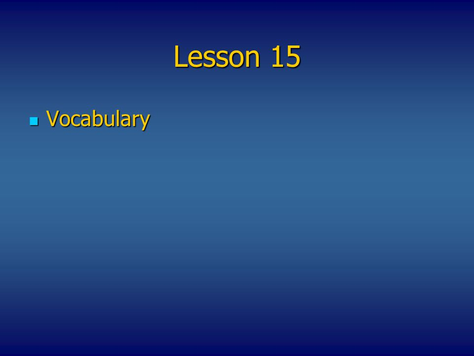 Lesson 15 Vocabulary Vocabulary