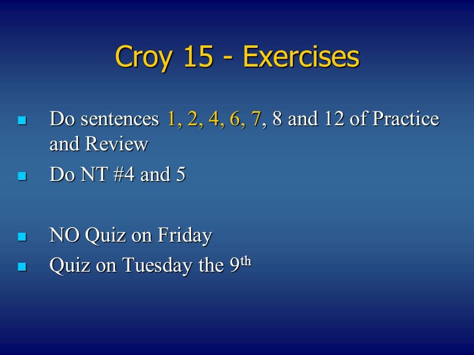 Croy 15 - Exercises Do sentences 1, 2, 4, 6, 7, 8 and 12 of Practice and Review Do sentences 1, 2, 4, 6, 7, 8 and 12 of Practice and Review Do NT #4 a