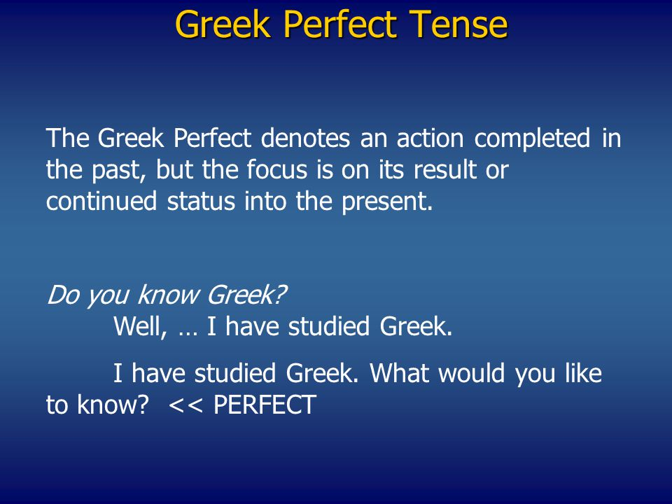 Greek Verbs PERFECT MIDDLE/PASSIVE INDICATIVE PERFECT MIDDLE/PASSIVE INDICATIVE SingularPlural 1 st πεπεισμαι πεπεισμεθα 2 nd 3 rd γεγραπται Be aware of contractions with the Stem and endings