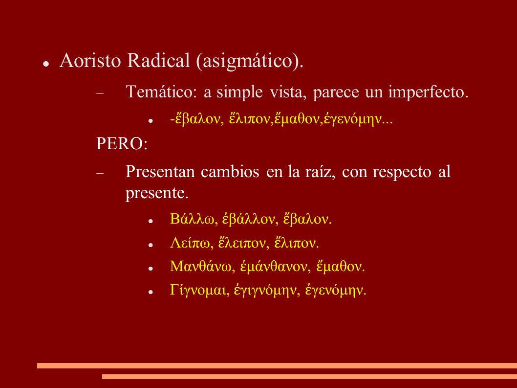 Verbos que presentan aoristos radicales: Polirrizos: verbos con 4 raíces, una por tema (presente, futuro, aoristo y perfecto).