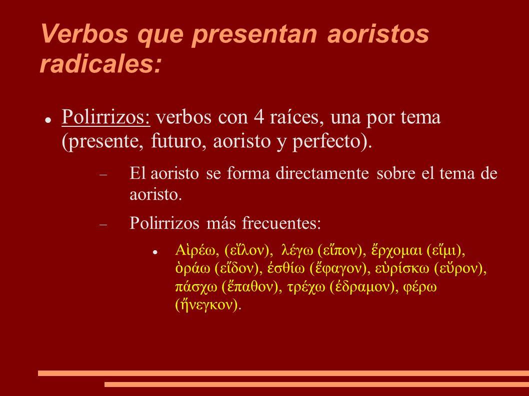 Verbos que presentan aoristos radicales: Polirrizos: verbos con 4 raíces, una por tema (presente, futuro, aoristo y perfecto).  El aoristo se forma d