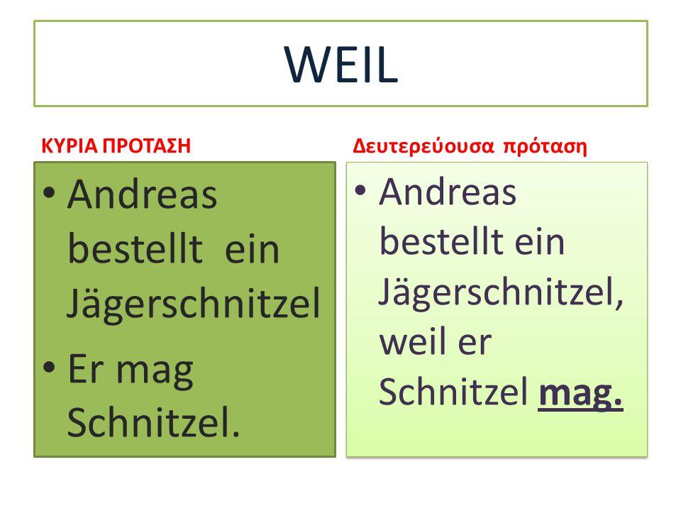 W E I L Andreas bestellt ein Jägerschnitzel, weil er Schnitzel mag Andreas bestellt ein Jägerschnitzel, weil er Schnitzel mag