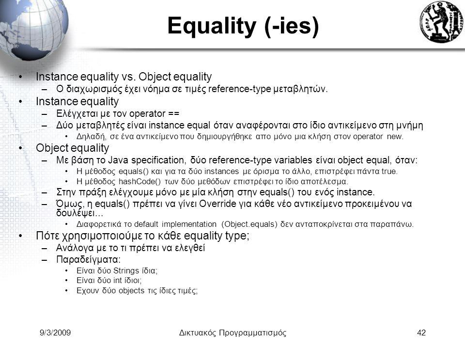 9/3/2009Δικτυακός Προγραμματισμός42 Equality (-ies) Instance equality vs. Object equality –Ο διαχωρισμός έχει νόημα σε τιμές reference-type μεταβλητών