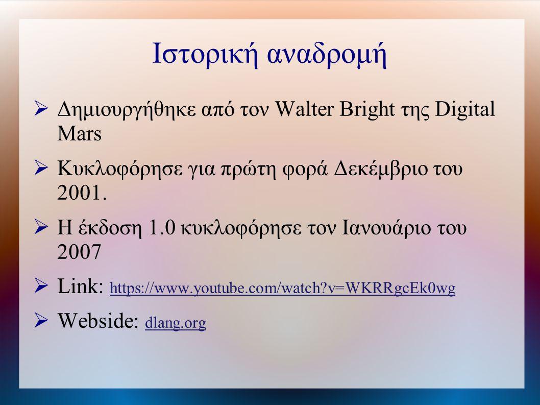 Ιστορική αναδρομή  Δημιουργήθηκε από τον Walter Bright της Digital Mars  Κυκλοφόρησε για πρώτη φορά Δεκέμβριο του 2001.