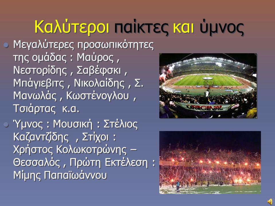 Καλύτεροι παίκτες και ύμνος Μεγαλύτερες προσωπικότητες της ομάδας : Μαύρος, Νεστορίδης, Σαβέφσκι, Μπάγιεβιτς, Νικολαίδης, Σ. Μανωλάς, Κωστένογλου, Τσι