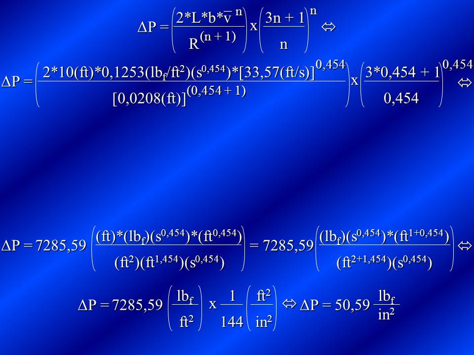   ΔΡ = – n 2*L*b*v R (n + 1) x 3n + 1 nn ΔΡ = 0,454 2*10(ft)*0,1253(lb f /ft 2 )(s 0,454 )*[33,57(ft/s)] [0,0208(ft)] (0,454 + 1) x 3*0,454 + 1 0,45