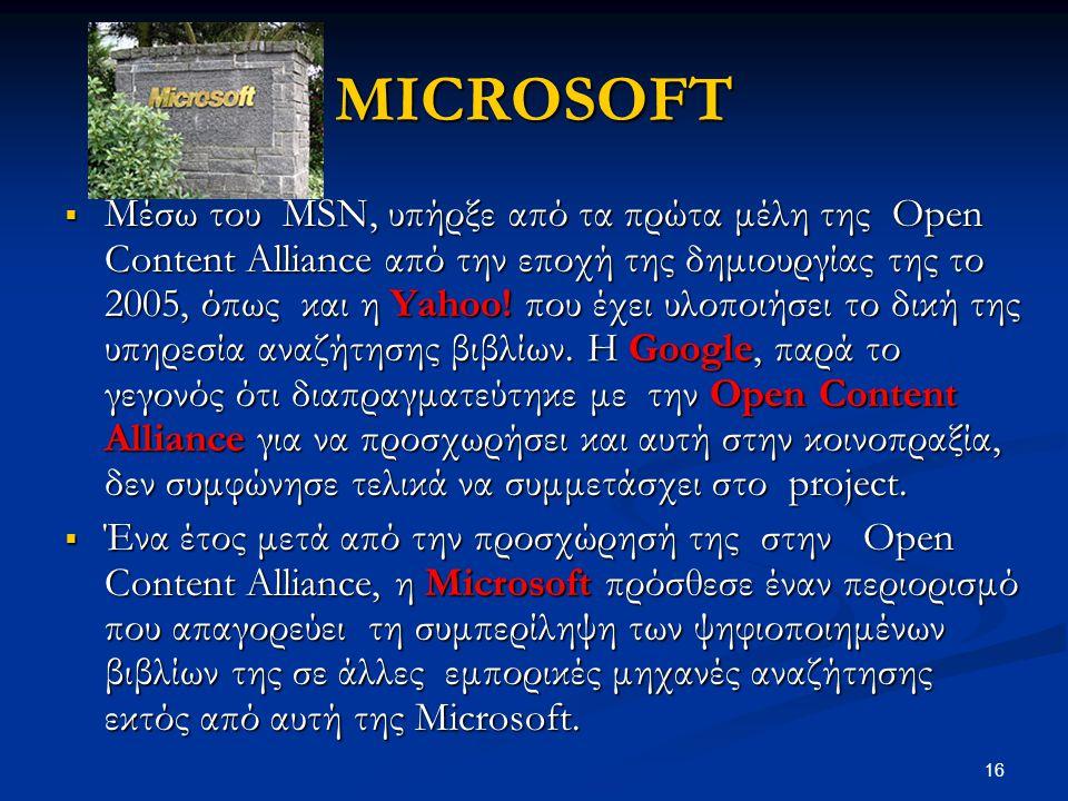 16 MICROSOFT  Μέσω του MSN, υπήρξε από τα πρώτα μέλη της Open Content Alliance από την εποχή της δημιουργίας της το 2005, όπως και η Yahoo! που έχει