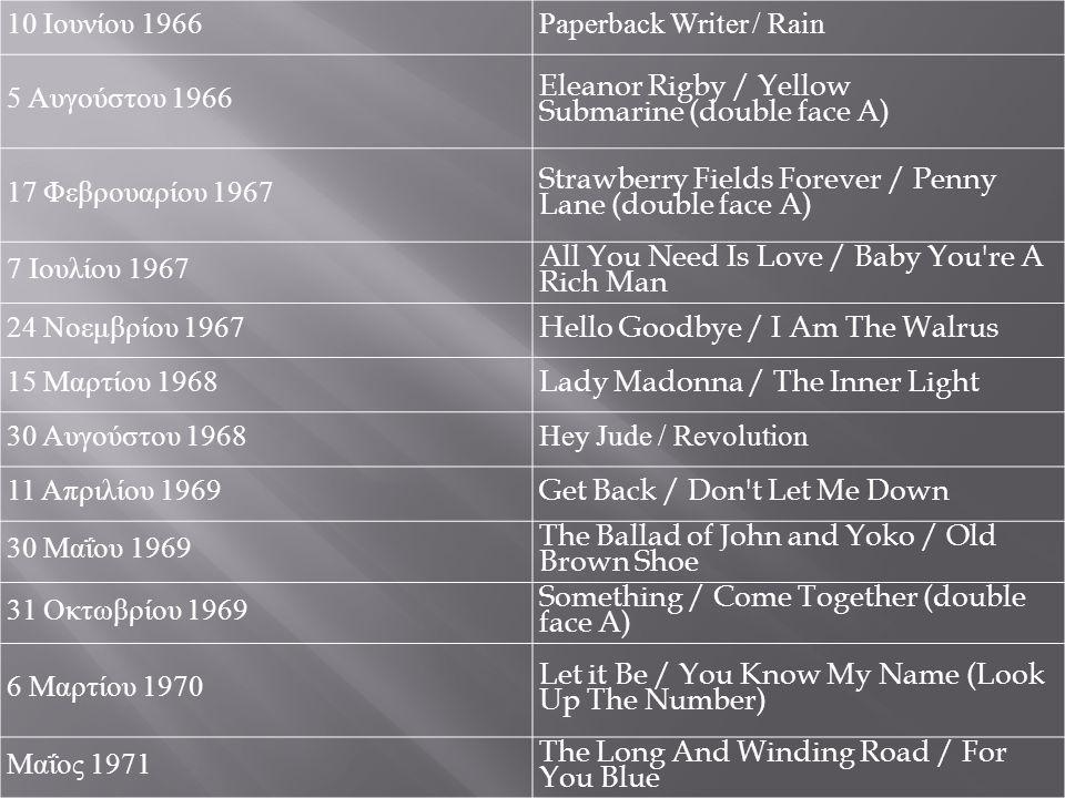 10 Ιουνίου 1966Paperback Writer / Rain 5 Αυγούστου 1966 Eleanor Rigby / Yellow Submarine (double face A) 17 Φεβρουαρίου 1967 Strawberry Fields Forever