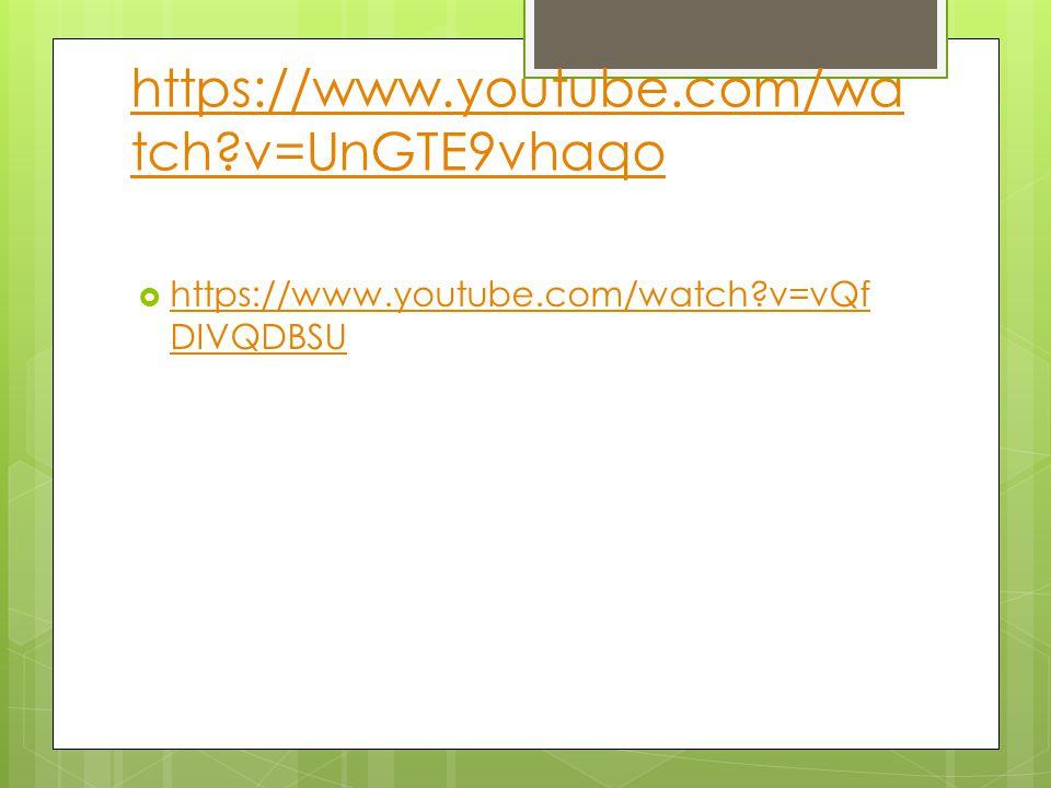 https://www.youtube.com/wa tch?v=UnGTE9vhaqo  https://www.youtube.com/watch?v=vQf DIVQDBSU https://www.youtube.com/watch?v=vQf DIVQDBSU