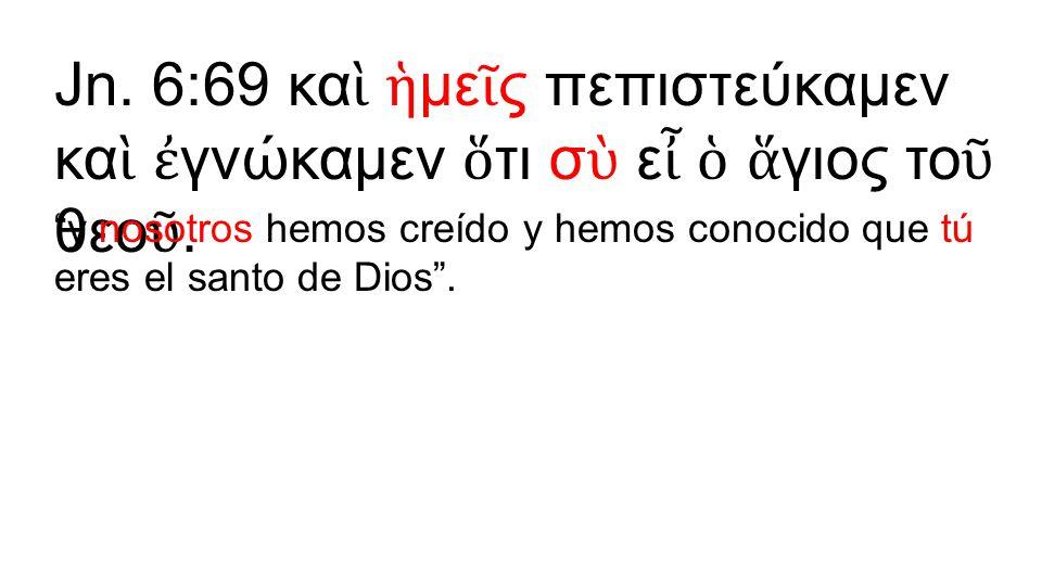 """""""y nosotros hemos creído y hemos conocido que tú eres el santo de Dios""""."""