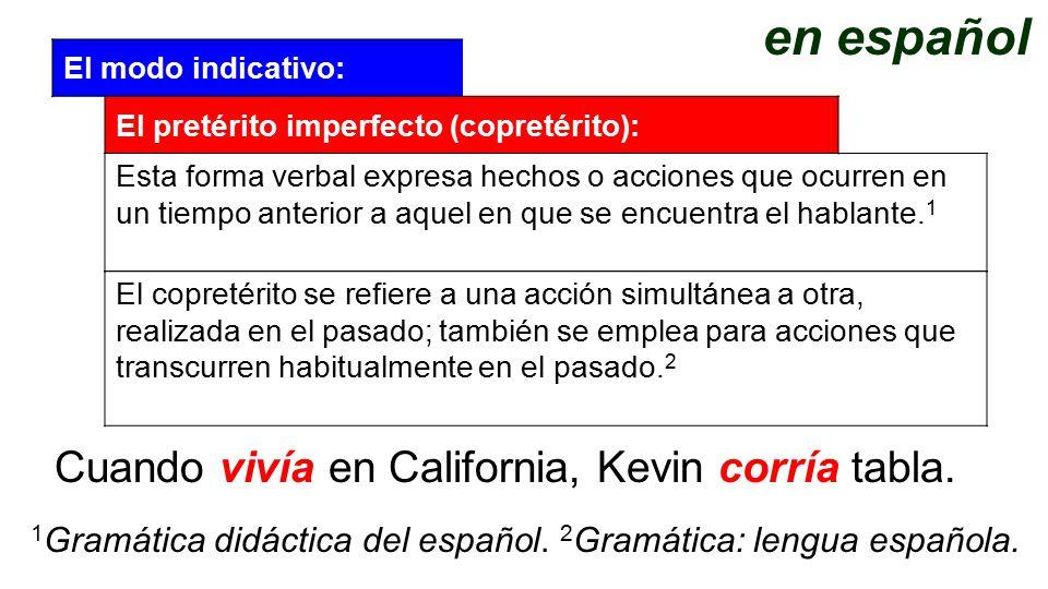 El modo indicativo: 1 Gramática didáctica del español. 2 Gramática: lengua española. El pretérito imperfecto (copretérito): Esta forma verbal expresa