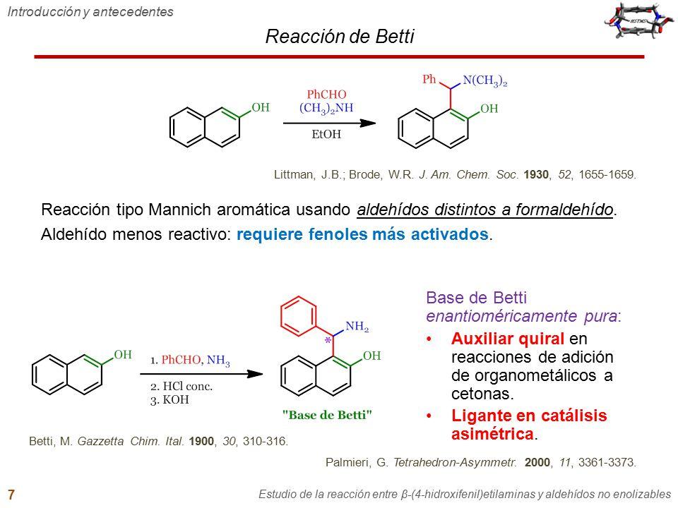 Reacción de Betti Introducción y antecedentes Estudio de la reacción entre β-(4-hidroxifenil)etilaminas y aldehídos no enolizables 7 Reacción tipo Man