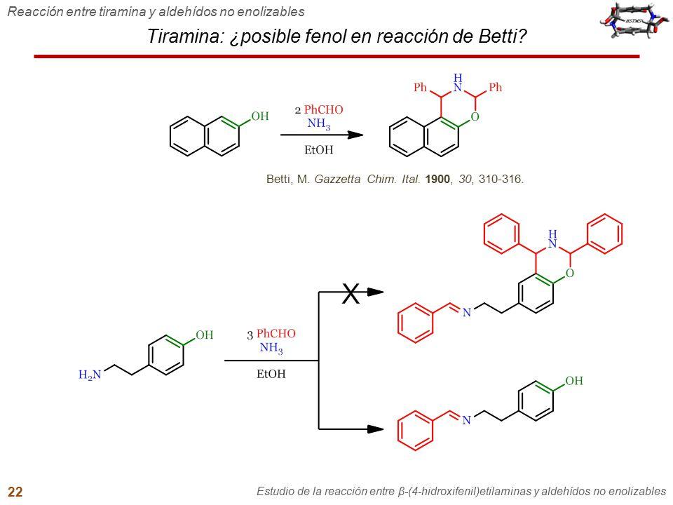 Tiramina: ¿posible fenol en reacción de Betti? Reacción entre tiramina y aldehídos no enolizables Estudio de la reacción entre β-(4-hidroxifenil)etila