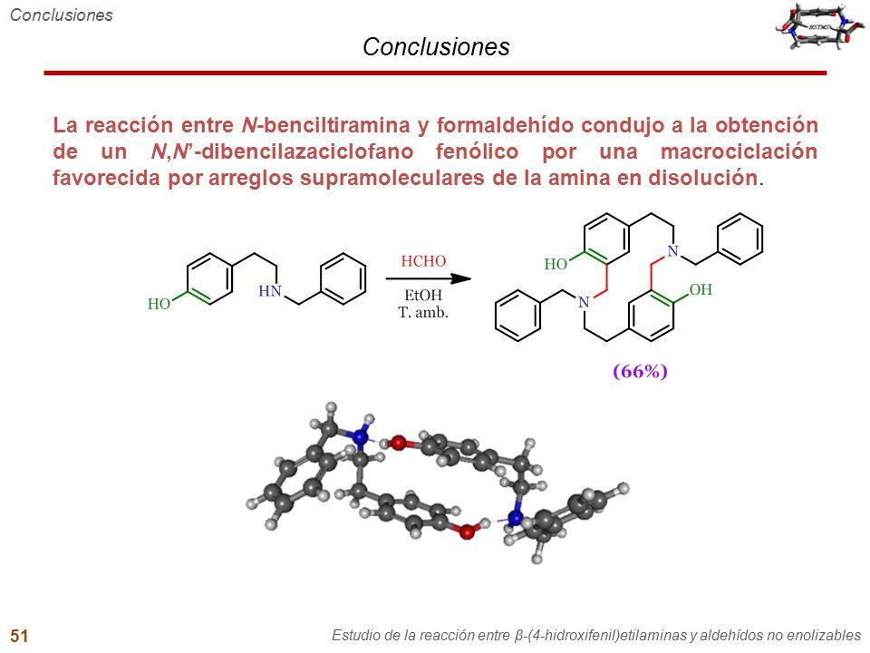Conclusiones La reacción entre N-benciltiramina y formaldehído condujo a la obtención de un N,N'-dibencilazaciclofano fenólico por una macrociclación