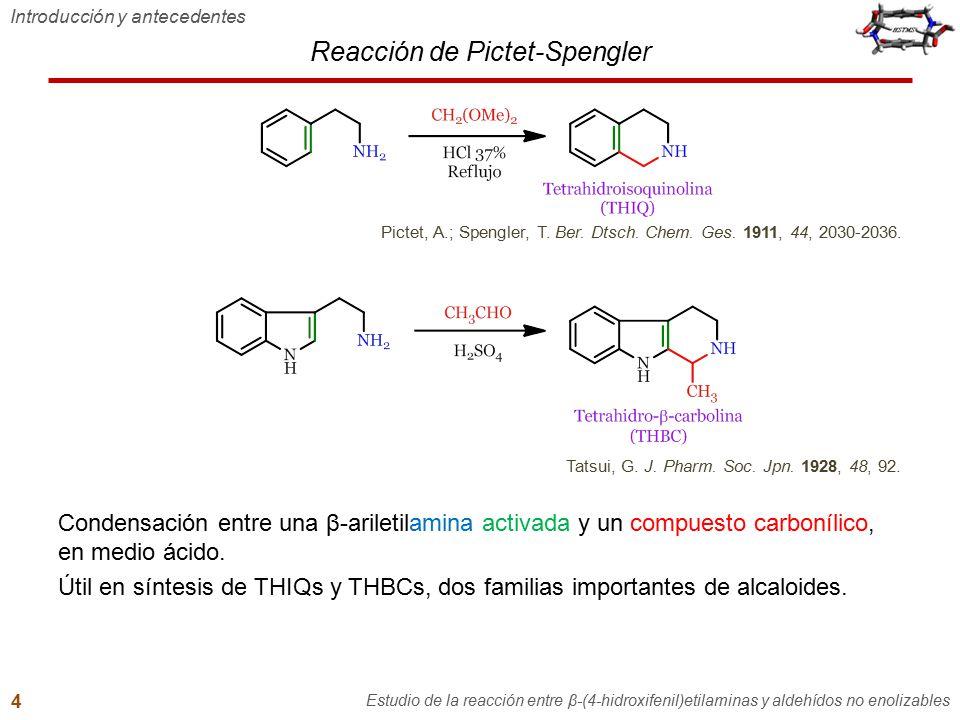 Contenido general 1.Introducción y antecedentes 2.Hipótesis y objetivos 3.Reacción entre tiramina y aldehídos no enolizables –Formación de bases de Schiff –Efecto del hidroxilo fenólico de β-feniletilaminas –Intentos de sustitución electrofílica aromática desde bases de Schiff de tiramina 4.Síntesis de N-benciltiraminas 5.Reacción entre N-benciltiraminas y aldehídos no enolizables –Reacción con aldehídos aromáticos Intento de ciclización Reacción con un fenol altamente activado –Reacción con formaldehído 6.Conclusiones 7.Recomendaciones y perspectivas 8.Producción científica Reacción entre N-benciltiraminas y aldehídos no enolizables Estudio de la reacción entre β-(4-hidroxifenil)etilaminas y aldehídos no enolizables