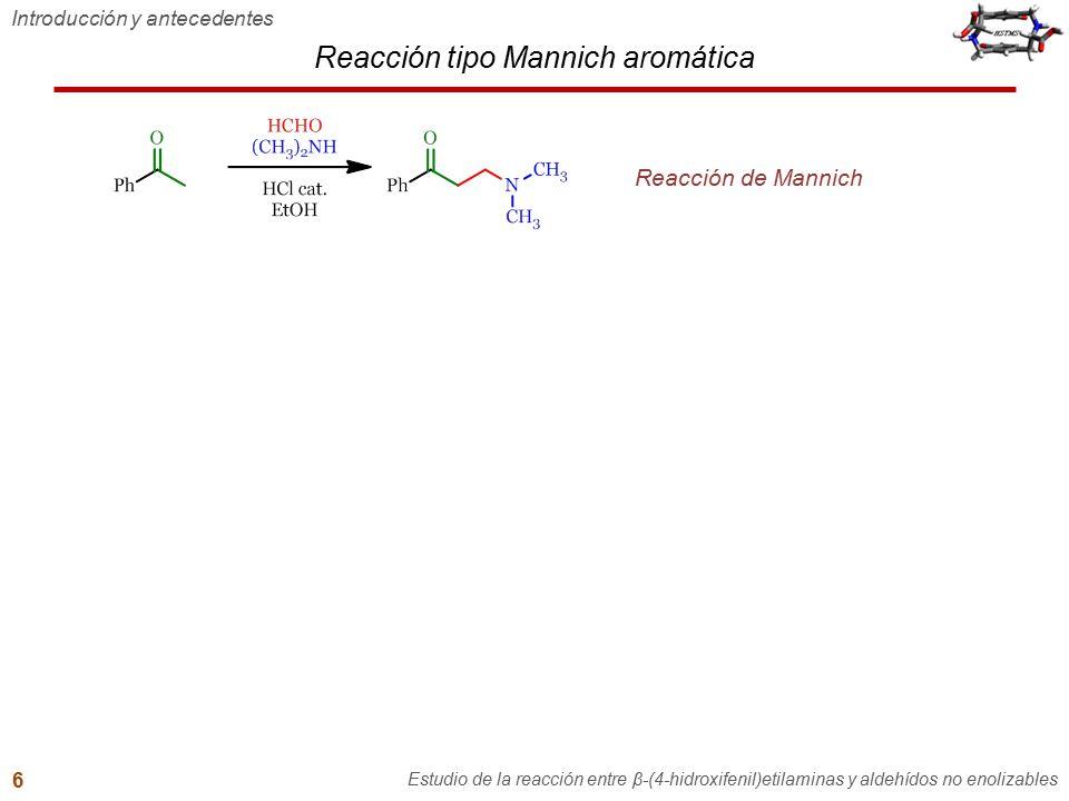 N-Benciltiramina + Aldehído aromático Reacción entre N-benciltiraminas y aldehídos no enolizables Estudio de la reacción entre β-(4-hidroxifenil)etilaminas y aldehídos no enolizables 29 Cantidades catalíticas de ácido favorecen la formación de iones iminio.