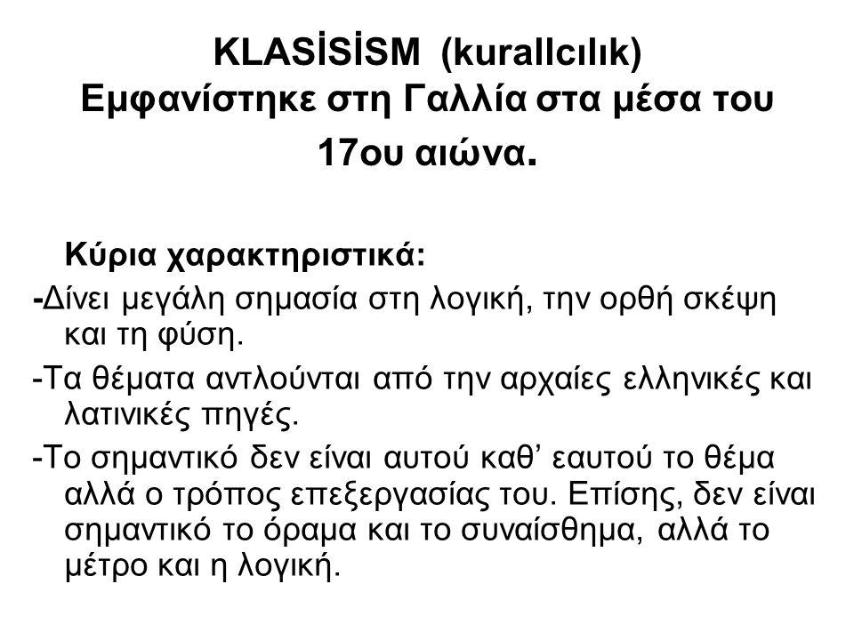 KLASİSİSM (kurallcılık) Εμφανίστηκε στη Γαλλία στα μέσα του 17ου αιώνα. Κύρια χαρακτηριστικά: -Δίνει μεγάλη σημασία στη λογική, την ορθή σκέψη και τη