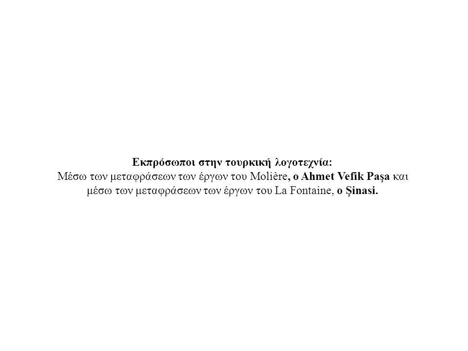Εκπρόσωποι στην τουρκική λογοτεχνία: Μέσω των μεταφράσεων των έργων του Molière, ο Ahmet Vefik Paşa και μέσω των μεταφράσεων των έργων του La Fontaine