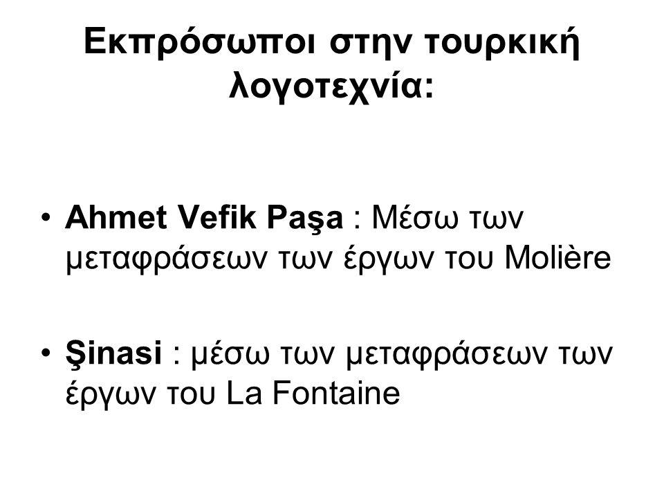 Εκπρόσωποι στην τουρκική λογοτεχνία: Ahmet Vefik Paşa : Μέσω των μεταφράσεων των έργων του Molière Şinasi : μέσω των μεταφράσεων των έργων του La Fontaine