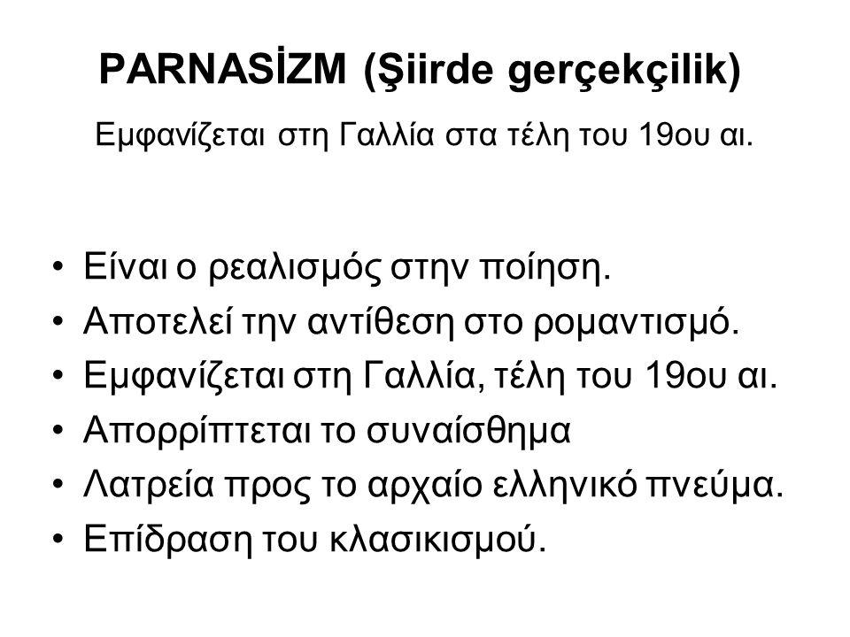 PARNASİZM (Şiirde gerçekçilik) Εμφανίζεται στη Γαλλία στα τέλη του 19ου αι. Είναι ο ρεαλισμός στην ποίηση. Αποτελεί την αντίθεση στο ρομαντισμό. Εμφαν