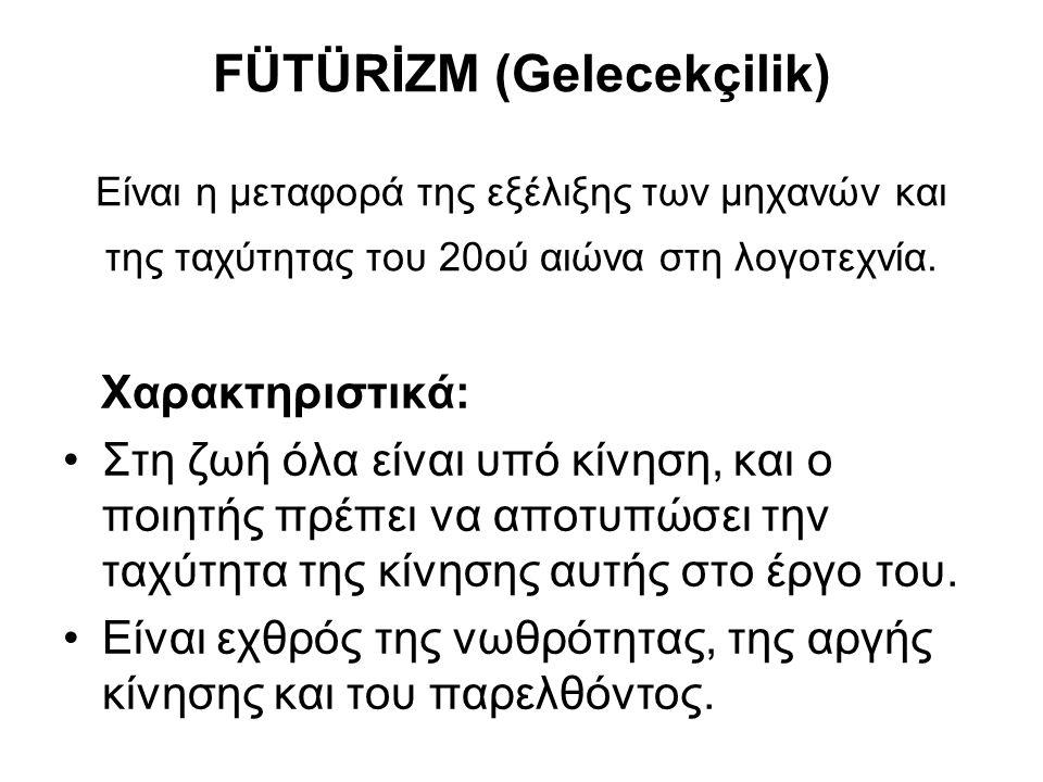 FÜTÜRİZM (Gelecekçilik) Είναι η μεταφορά της εξέλιξης των μηχανών και της ταχύτητας του 20ού αιώνα στη λογοτεχνία. Χαρακτηριστικά: Στη ζωή όλα είναι υ