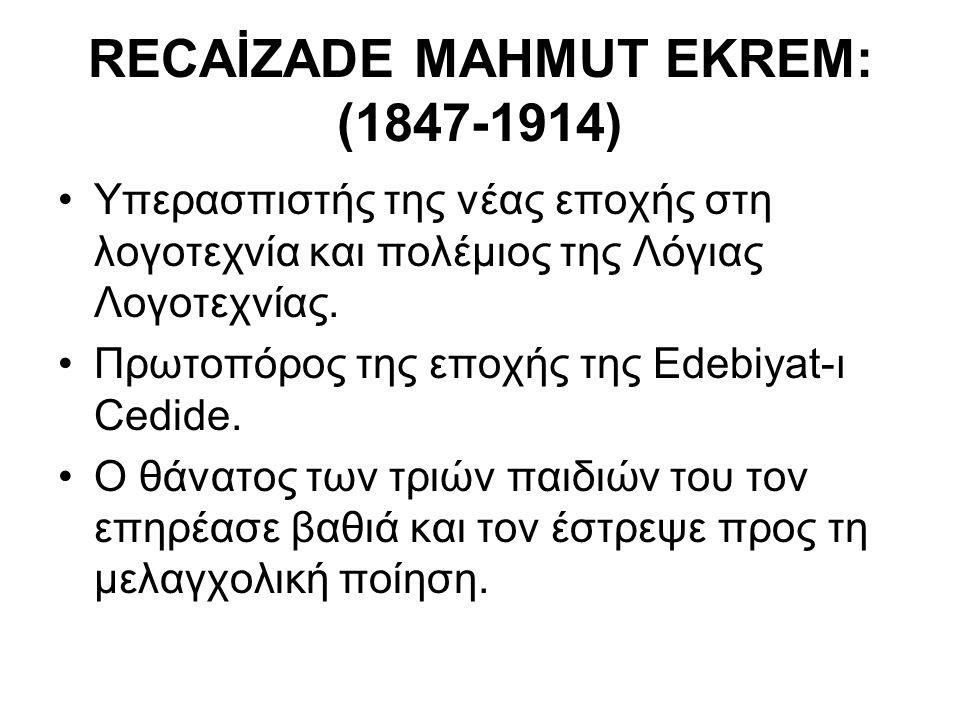 RΕCΑİZADE MAHMUT EKREM: (1847-1914) Υπερασπιστής της νέας εποχής στη λογοτεχνία και πολέμιος της Λόγιας Λογοτεχνίας. Πρωτοπόρος της εποχής της Edebiya