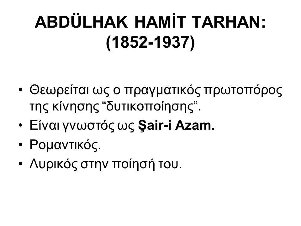 """ABDÜLHAK HAMİT TARHAN: (1852-1937) Θεωρείται ως ο πραγματικός πρωτοπόρος της κίνησης """"δυτικοποίησης"""". Είναι γνωστός ως Şair-i Azam. Ρομαντικός. Λυρικό"""