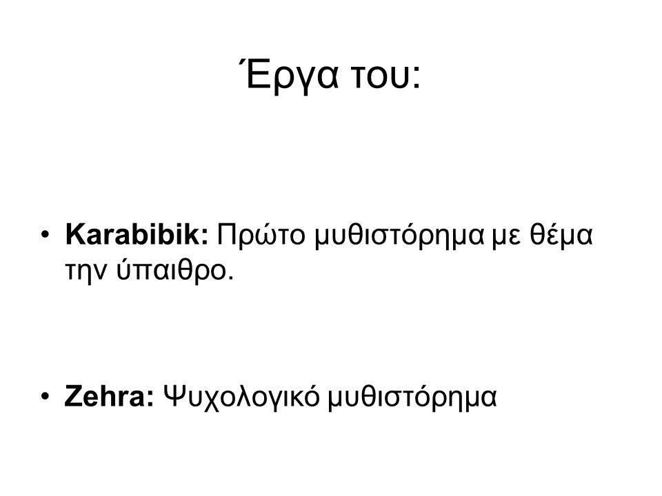 Έργα του: Karabibik: Πρώτο μυθιστόρημα με θέμα την ύπαιθρο. Zehra: Ψυχολογικό μυθιστόρημα