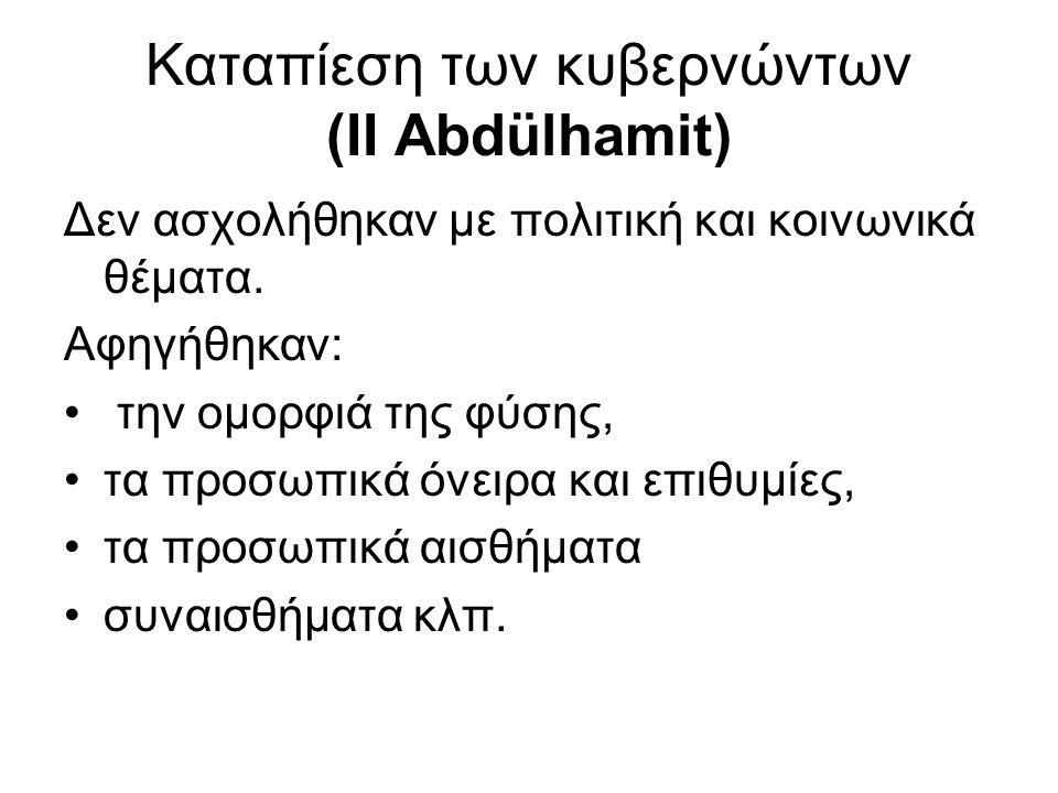 Καταπίεση των κυβερνώντων (II Abdülhamit) Δεν ασχολήθηκαν με πολιτική και κοινωνικά θέματα. Αφηγήθηκαν: την ομορφιά της φύσης, τα προσωπικά όνειρα και
