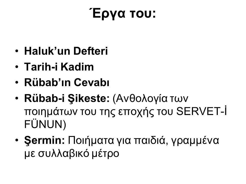 Έργα του: Haluk'un Defteri Tarih-i Kadim Rübab'ın Cevabı Rübab-i Şikeste: (Ανθολογία των ποιημάτων του της εποχής του SERVET-İ FÜNUN) Şermin: Ποιήματα