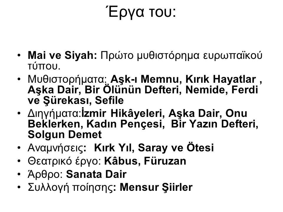 Έργα του: Mai ve Siyah: Πρώτο μυθιστόρημα ευρωπαϊκού τύπου. Μυθιστορήματα: Aşk-ı Memnu, Kırık Hayatlar, Aşka Dair, Bir Ölünün Defteri, Nemide, Ferdi v