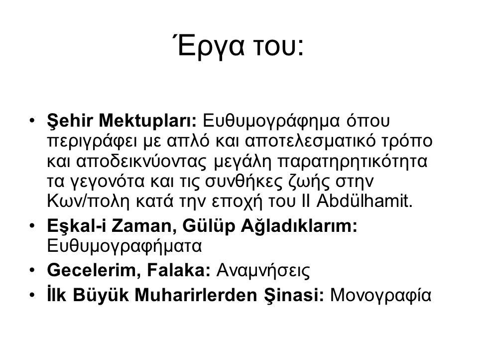 Έργα του: Şehir Mektupları: Ευθυμογράφημα όπου περιγράφει με απλό και αποτελεσματικό τρόπο και αποδεικνύοντας μεγάλη παρατηρητικότητα τα γεγονότα και