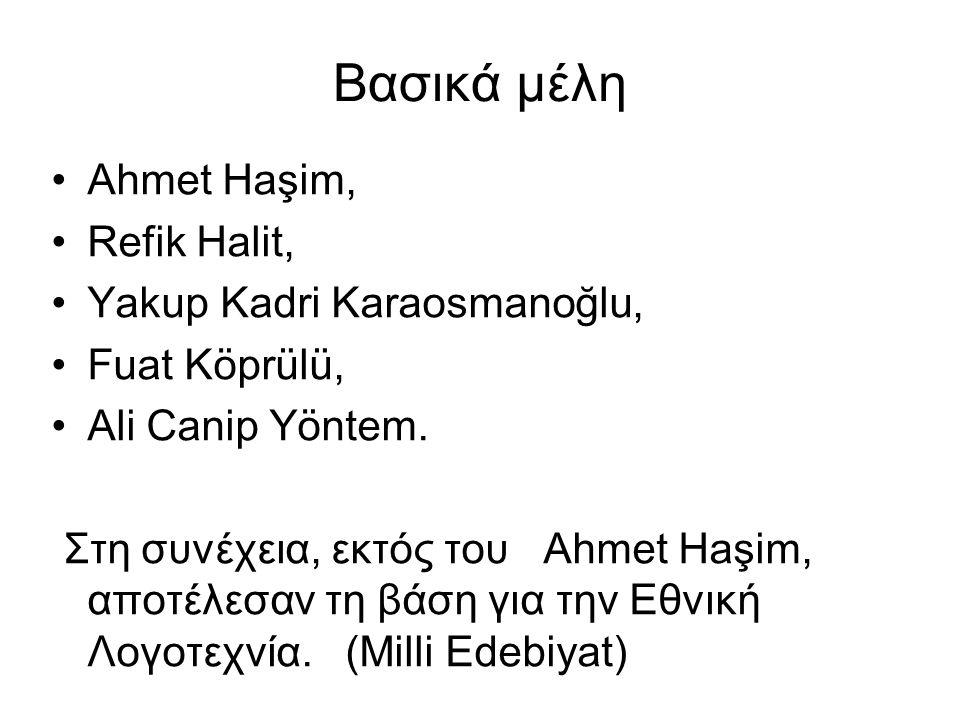 Βασικά μέλη Ahmet Haşim, Refik Halit, Yakup Kadri Karaosmanoğlu, Fuat Köprülü, Ali Canip Yöntem.