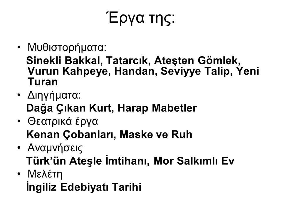 Έργα της: Μυθιστορήματα: Sinekli Bakkal, Tatarcık, Ateşten Gömlek, Vurun Kahpeye, Handan, Seviyye Talip, Yeni Turan Διηγήματα: Dağa Çıkan Kurt, Ηarap