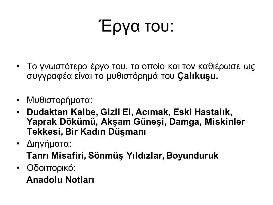 Έργα του: Το γνωστότερο έργο του, το οποίο και τον καθιέρωσε ως συγγραφέα είναι το μυθιστόρημά του Çalıkuşu. Μυθιστορήματα: Dudaktan Kalbe, Gizli El,