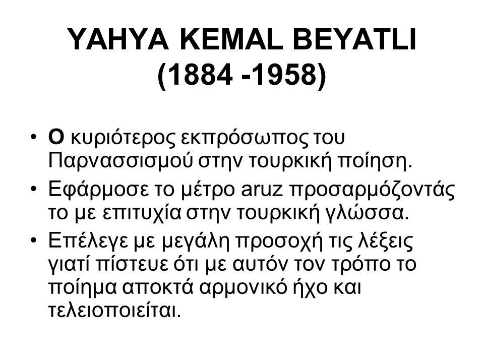 YAHYA KEMAL BEYATLI (1884 -1958) Ο κυριότερος εκπρόσωπος του Παρνασσισμού στην τουρκική ποίηση.