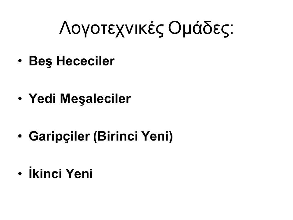 Λογοτεχνικές Ομάδες: Beş Hececiler Υedi Meşaleciler Garipçiler (Birinci Yeni) İkinci Yeni