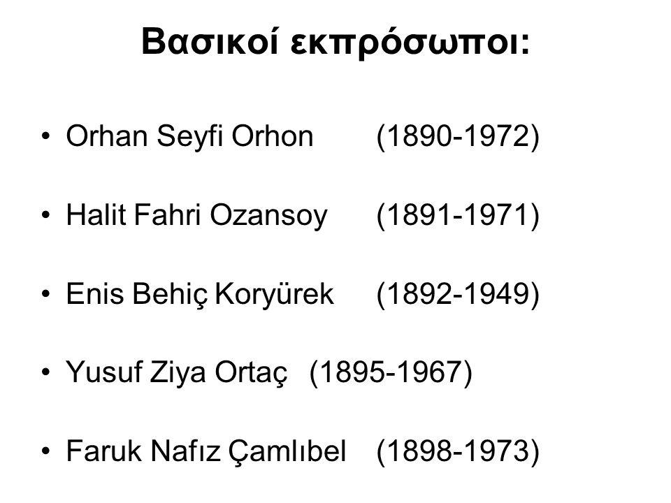 Βασικοί εκπρόσωποι: Orhan Seyfi Orhon (1890-1972) Halit Fahri Ozansoy (1891-1971) Enis Behiç Koryürek (1892-1949) Yusuf Ziya Ortaç (1895-1967) Faruk N