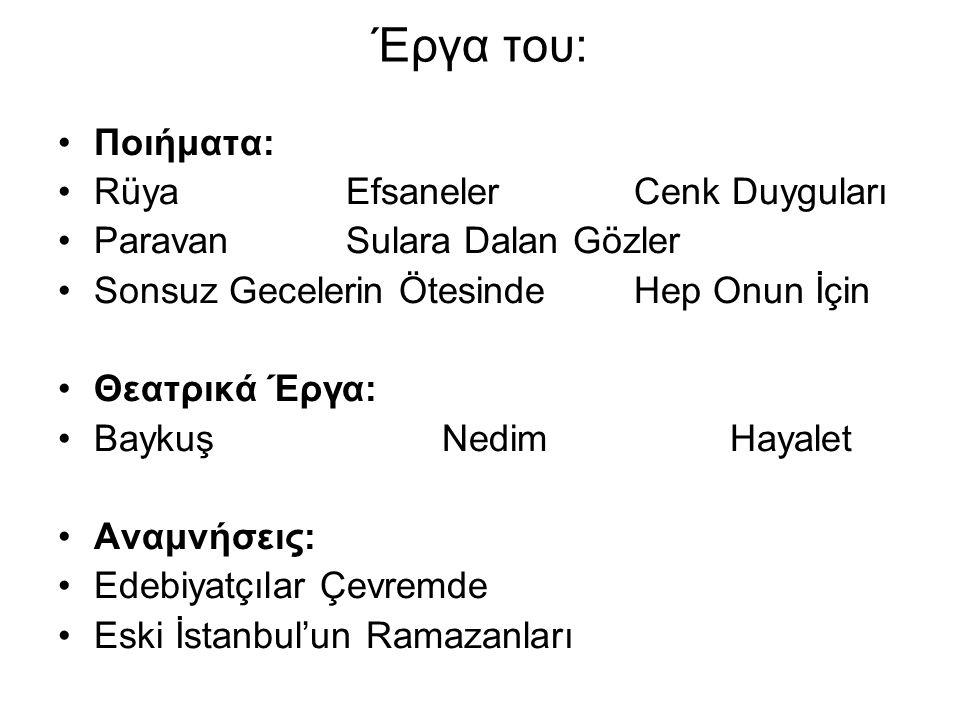 Έργα του: Ποιήματα: RüyaEfsanelerCenk Duyguları ParavanSulara Dalan Gözler Sonsuz Gecelerin ÖtesindeHep Onun İçin Θεατρικά Έργα: BaykuşNedim Hayalet Αναμνήσεις: Edebiyatçılar Çevremde Eski İstanbul'un Ramazanları