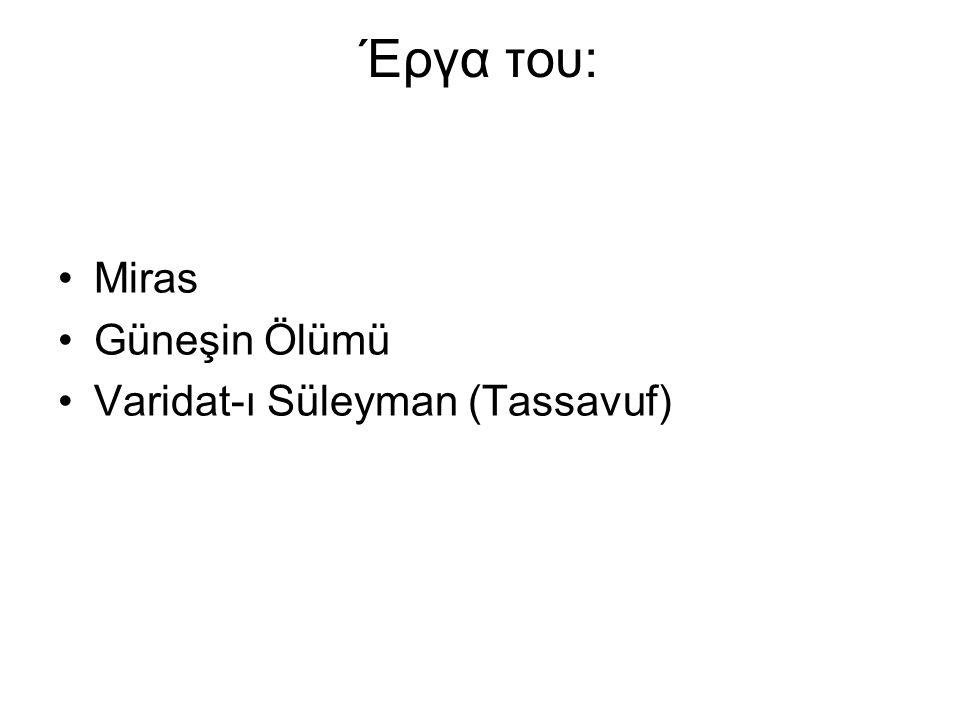 Έργα του: Miras Güneşin Ölümü Varidat-ı Süleyman (Tassavuf)