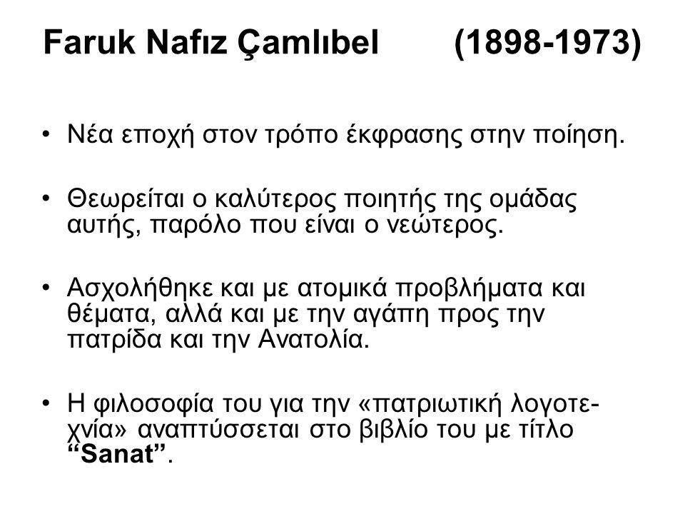 Faruk Nafız Çamlıbel (1898-1973) Νέα εποχή στον τρόπο έκφρασης στην ποίηση.