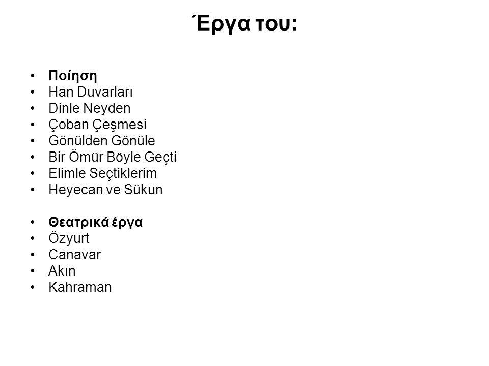 Έργα του: Ποίηση Han Duvarları Dinle Neyden Çoban Çeşmesi Gönülden Gönüle Bir Ömür Böyle Geçti Elimle Seçtiklerim Heyecan ve Sükun Θεατρικά έργα Özyur