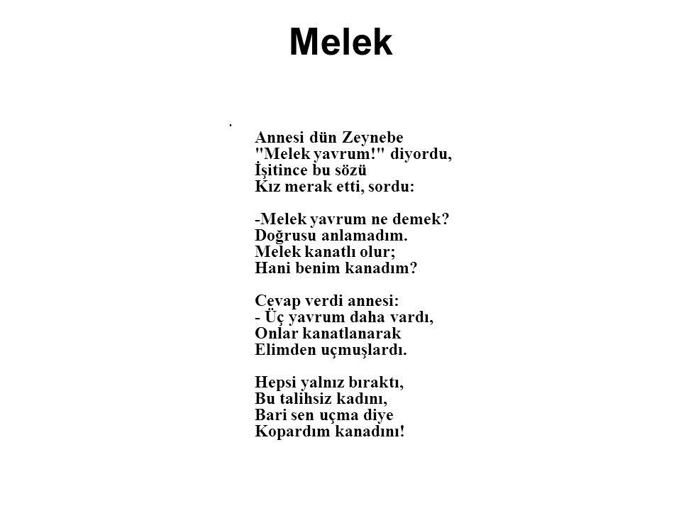 Melek Annesi dün Zeynebe Melek yavrum! diyordu, İşitince bu sözü Kız merak etti, sordu: -Melek yavrum ne demek.
