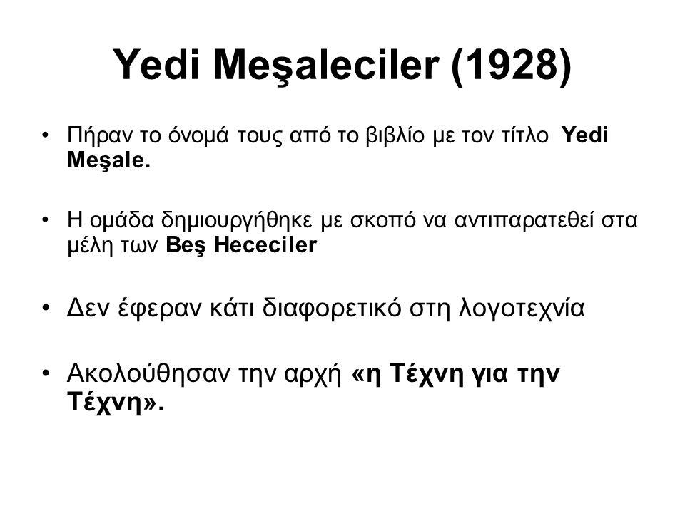 Yedi Meşaleciler (1928) Πήραν το όνομά τους από το βιβλίο με τον τίτλο Yedi Meşale. Η ομάδα δημιουργήθηκε με σκοπό να αντιπαρατεθεί στα μέλη των Beş H