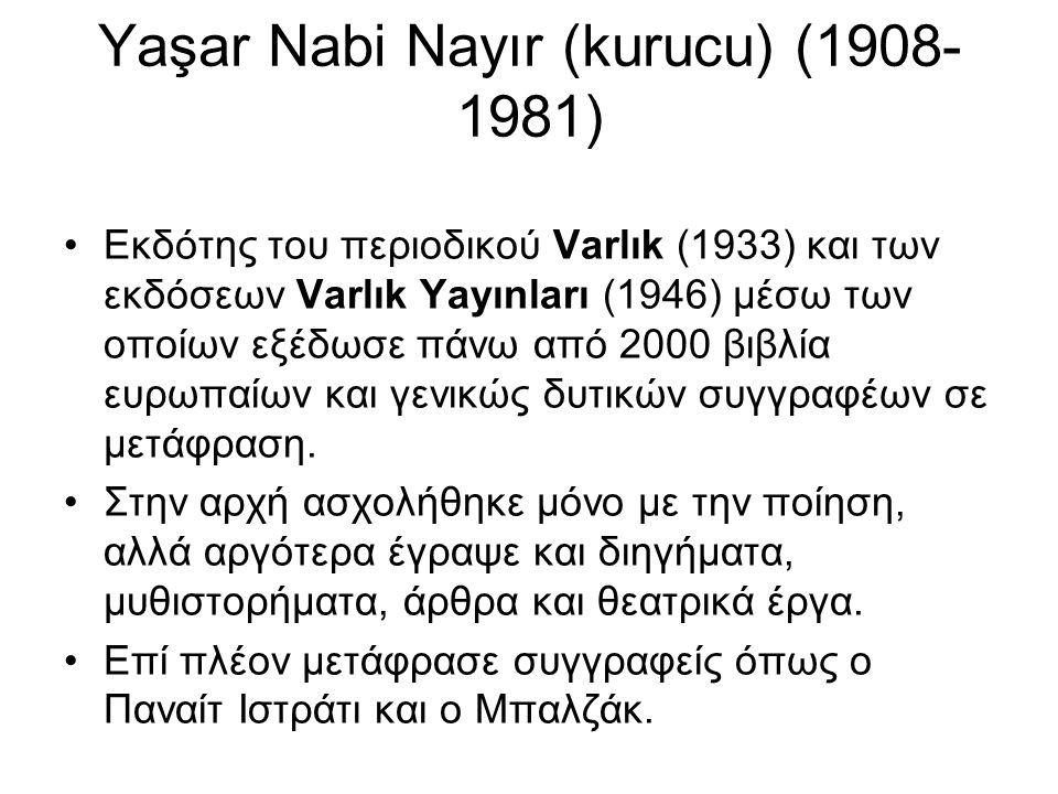 Yaşar Nabi Nayır (kurucu) (1908- 1981) Εκδότης του περιοδικού Varlık (1933) και των εκδόσεων Varlık Yayınları (1946) μέσω των οποίων εξέδωσε πάνω από 2000 βιβλία ευρωπαίων και γενικώς δυτικών συγγραφέων σε μετάφραση.