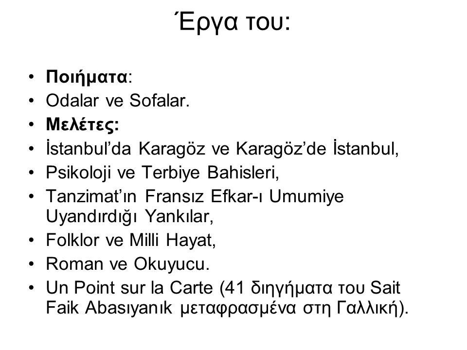 Έργα του: Ποιήματα: Odalar ve Sofalar. Μελέτες: İstanbul'da Karagöz ve Karagöz'de İstanbul, Psikoloji ve Terbiye Bahisleri, Τanzimat'ın Fransız Efkar-