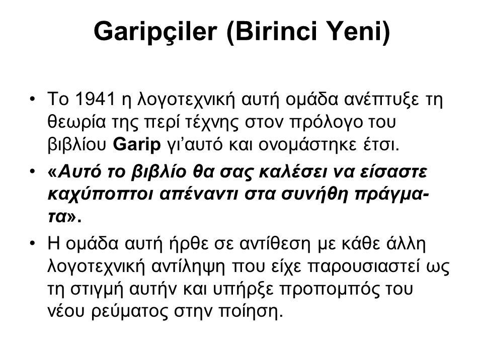 Garipçiler (Birinci Yeni) To 1941 η λογοτεχνική αυτή ομάδα ανέπτυξε τη θεωρία της περί τέχνης στον πρόλογο του βιβλίου Garip γι'αυτό και ονομάστηκε έτσι.