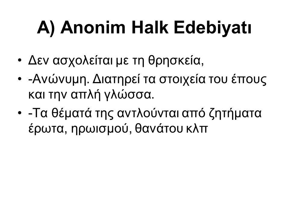 Α) Anonim Halk Edebiyatı Δεν ασχολείται με τη θρησκεία, -Ανώνυμη. Διατηρεί τα στοιχεία του έπους και την απλή γλώσσα. -Τα θέματά της αντλούνται από ζη