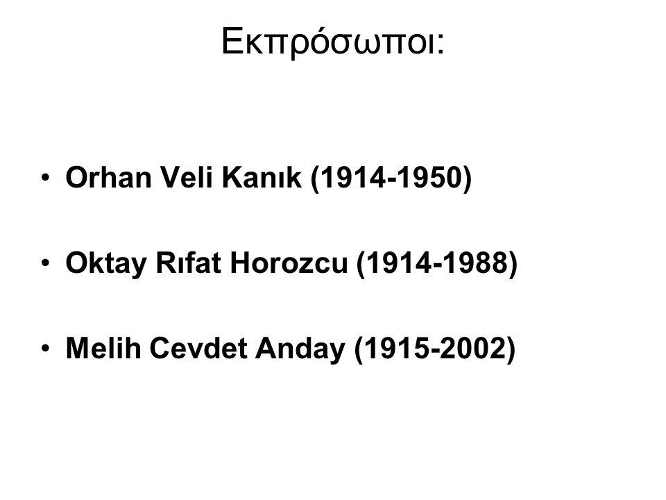 Εκπρόσωποι: Orhan Veli Kanık (1914-1950) Oktay Rıfat Horozcu (1914-1988) Melih Cevdet Anday (1915-2002)